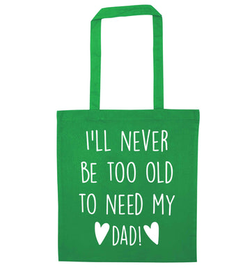 I'll never be too old to need my dad green tote bag