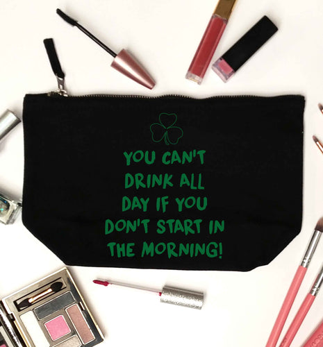 You can't drink all day if you don't start in the morning black makeup bag