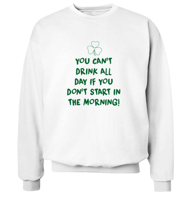 You can't drink all day if you don't start in the morning adult's unisex white sweater 2XL