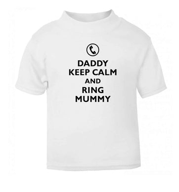Daddy keep calm and ring mummy white baby toddler Tshirt 2 Years