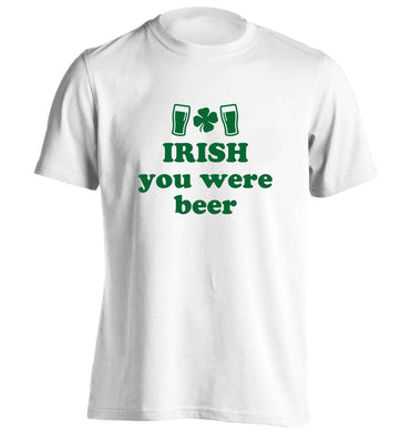 Irish you were beer adults unisex white Tshirt 2XL