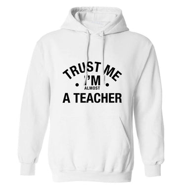 Trust me I'm almost a teacher adults unisex white hoodie 2XL