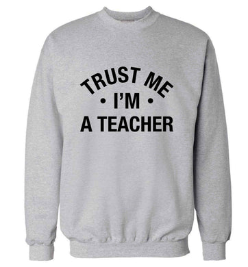 Trust me I'm a teacher adult's unisex grey sweater 2XL