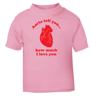 Aorta tell you how much I love you light pink baby toddler Tshirt 2 Years