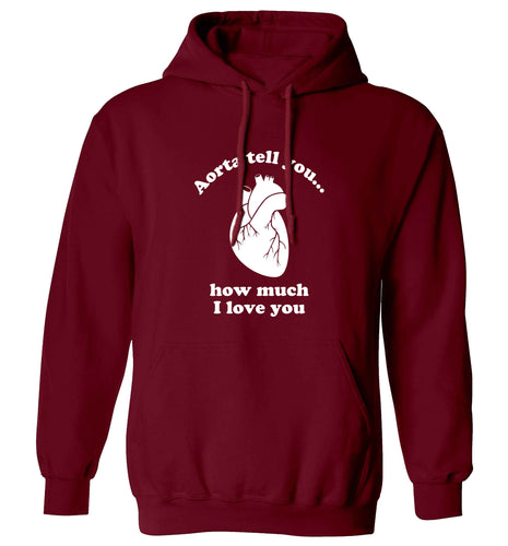 Aorta tell you how much I love you adults unisex maroon hoodie 2XL