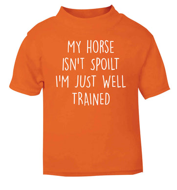 My horse isn't spoilt I'm just well trained orange baby toddler Tshirt 2 Years
