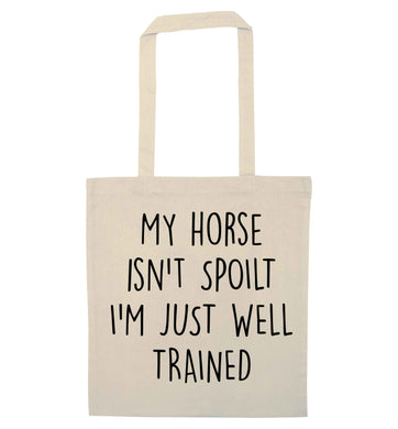 My horse isn't spoilt I'm just well trained natural tote bag
