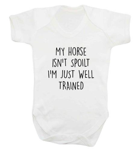 My horse isn't spoilt I'm just well trained baby vest white 18-24 months