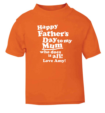 Happy Father's day to my mum who does it all orange baby toddler Tshirt 2 Years