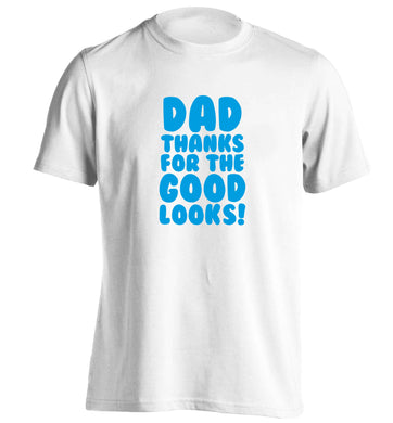 Dad thanks for the good looks adults unisex white Tshirt 2XL