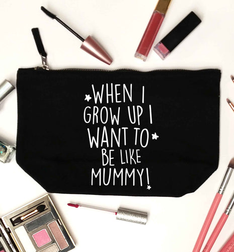 When I grow up I want to be like my mummy black makeup bag