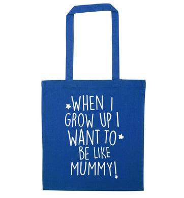 When I grow up I want to be like my mummy blue tote bag