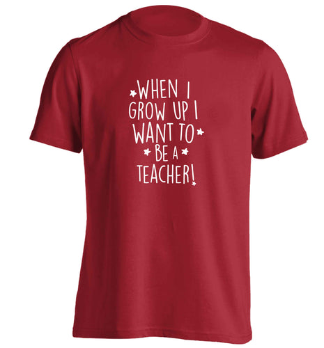 When I grow up I want to be a teacher adults unisex red Tshirt 2XL