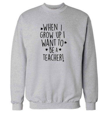 When I grow up I want to be a teacher adult's unisex grey sweater 2XL