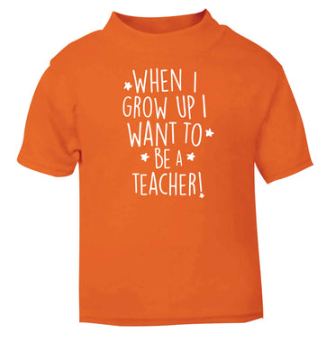 When I grow up I want to be a teacher orange baby toddler Tshirt 2 Years