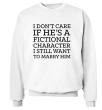 I don't care if he's a fictional character I still want to marry him adult's unisex white sweater 2XL