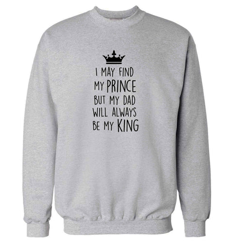 I may find my prince but my dad will always be my king adult's unisex grey sweater 2XL