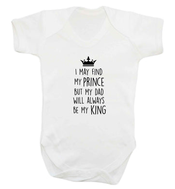 I may find my prince but my dad will always be my king baby vest white 18-24 months