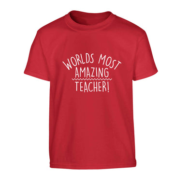 Worlds most amazing teacher Children's red Tshirt 12-13 Years