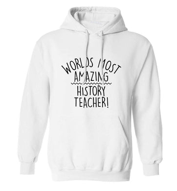 Worlds most amazing History teacher adults unisex white hoodie 2XL