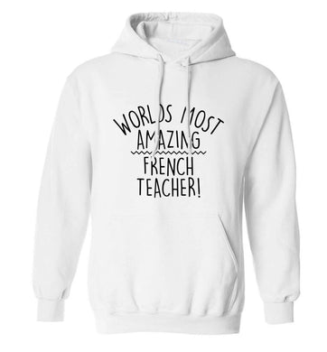 Worlds most amazing French teacher adults unisex white hoodie 2XL