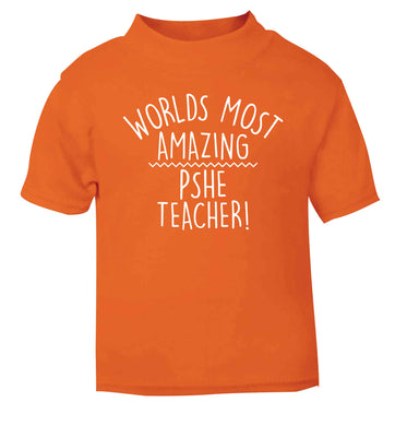 Worlds most amazing PHSE teacher orange baby toddler Tshirt 2 Years