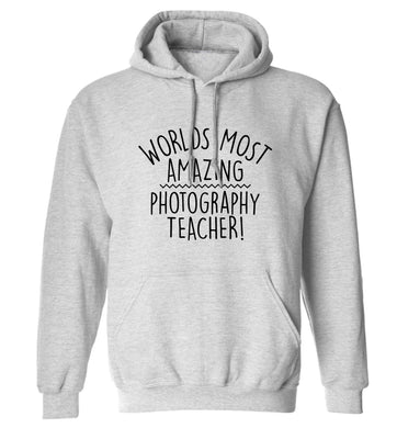 Worlds most amazing photography teacher adults unisex grey hoodie 2XL