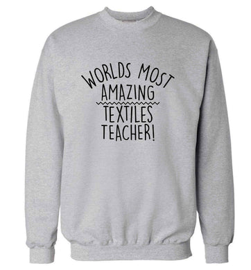 Worlds most amazing textiles teacher adult's unisex grey sweater 2XL