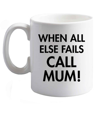 10 oz When all else fails call mum! ceramic mug right handed