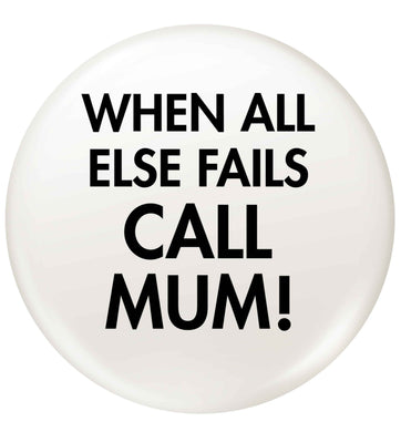 When all else fails call mum! small 25mm Pin badge