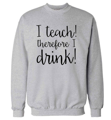 I teach therefore I drink adult's unisex grey sweater 2XL