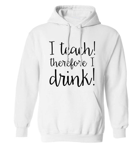 I teach therefore I drink adults unisex white hoodie 2XL