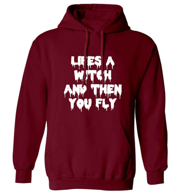 Life's a witch and then you fly adults unisex maroon hoodie 2XL