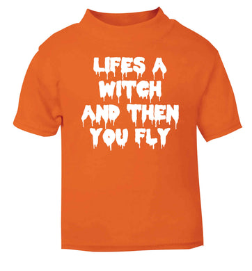 Life's a witch and then you fly orange baby toddler Tshirt 2 Years