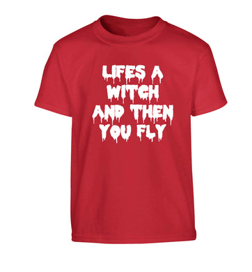 Life's a witch and then you fly Children's red Tshirt 12-13 Years
