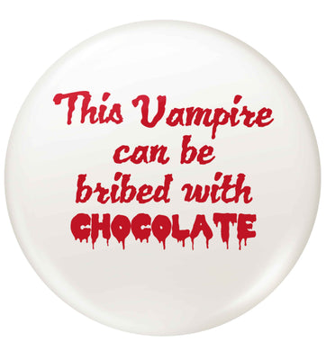 This vampire can be bribed with chocolate small 25mm Pin badge
