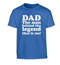 Dad the man behind the legend that is me Children's blue Tshirt 12-13 Years