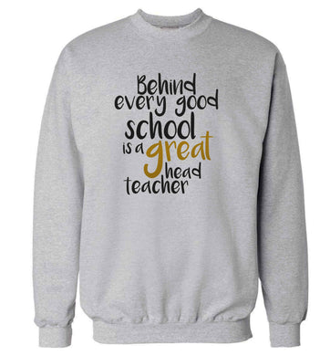 Behind every good school is a great head teacher adult's unisex grey sweater 2XL