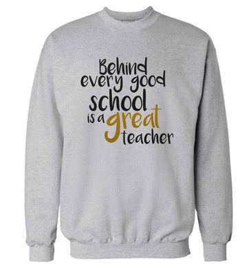 Behind every good school is a great teacher adult's unisex grey sweater 2XL