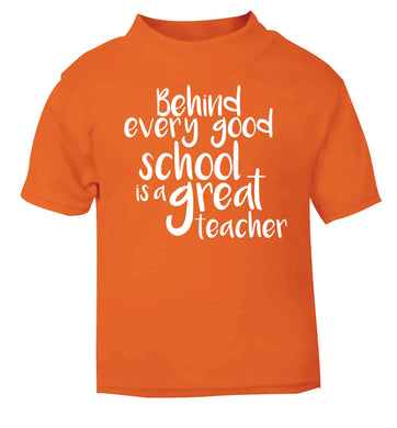 Behind every good school is a great teacher orange baby toddler Tshirt 2 Years