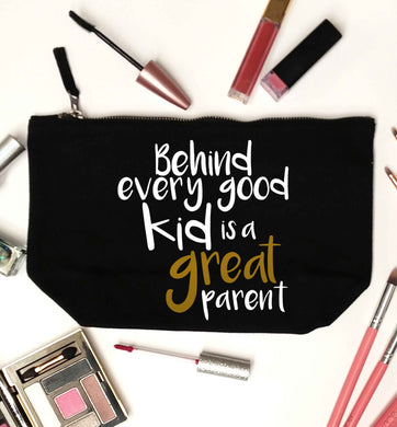 Behind every good kid is a great parent black makeup bag