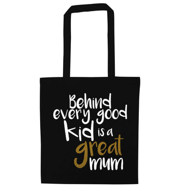 Behind every good kid is a great mum black tote bag