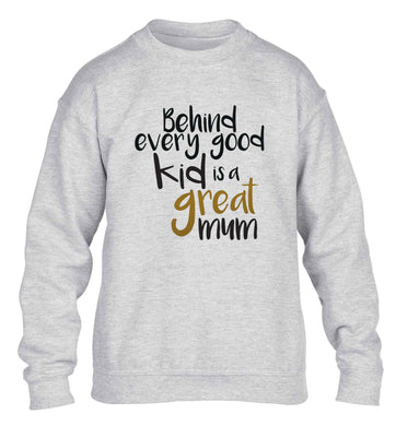 Behind every good kid is a great mum children's grey sweater 12-13 Years