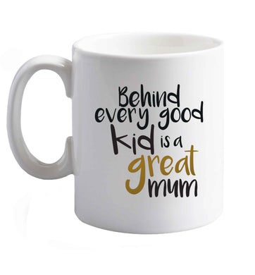 10 oz Behind every good kid is a great mum ceramic mug right handed