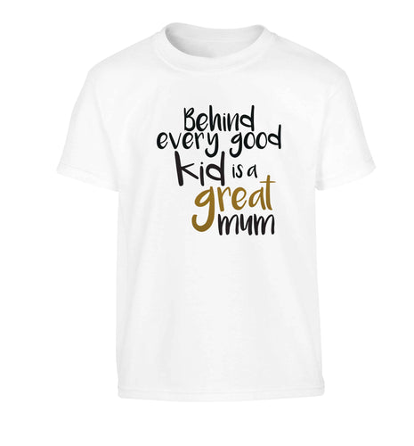 Behind every good kid is a great mum Children's white Tshirt 12-13 Years