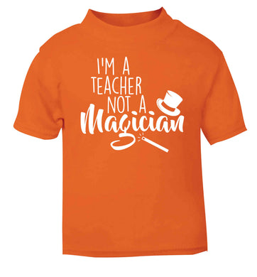 I'm a teacher not a magician orange baby toddler Tshirt 2 Years