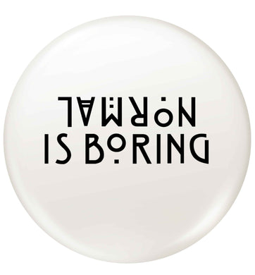 Normal is boring small 25mm Pin badge