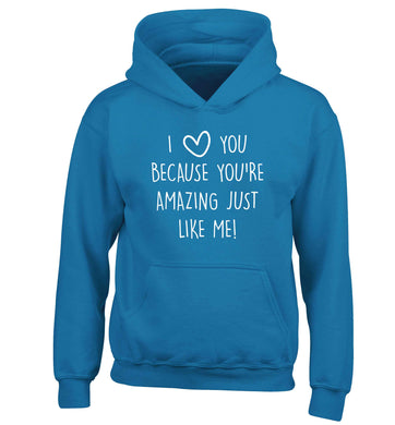 I love you because you're amazing just like me children's blue hoodie 12-13 Years