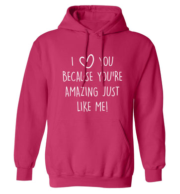 I love you because you're amazing just like me adults unisex pink hoodie 2XL