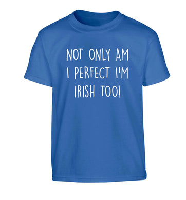 Not only am I perfect I'm Irish too! Children's blue Tshirt 12-13 Years